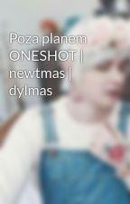 Poza planem ONESHOT | newtmas | dylmas by toviee07