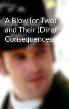 A Blow (or Two) and Their (Dire) Consequences by chocolateismydrug
