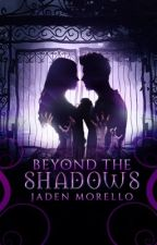 Beyond the Shadows  by jadenmorello
