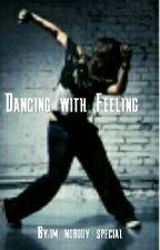 Dancing With Feeling by im_nobody_special