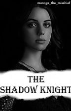 The Shadow Knight (An MCU Story) by manage_the_mischief