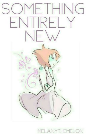 Something Entirely New (A Pearl x Reader) by MelanyTheMelon