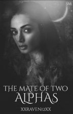 The Mate Of Two Alphas  by xXRaven12Xx