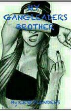 My Gangleaders Brother  by CESKYLENDERS