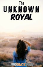 The Unknown Royal {Being Rewritten} by Hissince2013