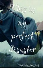 This is my perfect disaster by Giuly_love_book