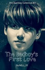 The Badboy's First Love  (COMPLETED) TBBC#2 by NELL_31