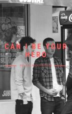 Can I Be Your Hero by hellyeahhitsziam