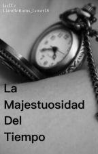La Majestuosidad Del Tiempo by LiamBottoms_Lover18