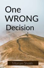 One wrong decision [Completed] by mariam662