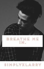 Breathe me in.  by SimplyXLarry