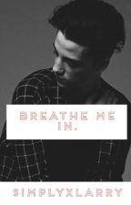 Breathe me in.  by SimplyXLarry