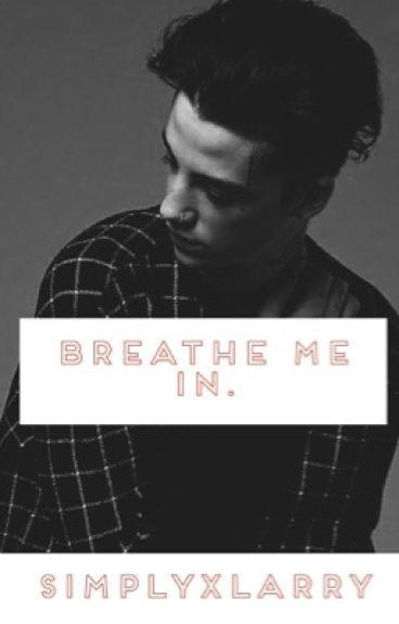 Breathe me in.