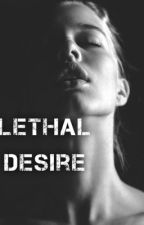lethal desire by bookworm0oo