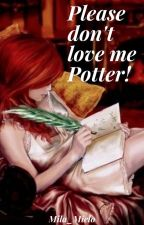 Please don't love me Potter (Rumtreiben FF 1. Teil) by LoveMilaLove