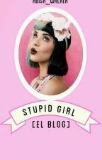 Stupid Girl [El Blog] by Abish_walker