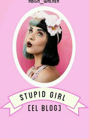Stupid Girl [El Blog] by Abish_walker