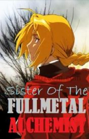 Sister of the Fullmetal Alchemist *FMA Brotherhood Fanfic* {Completed!} by DaughteroftheRedKing