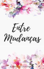 ENTRE MUDANÇAS  by _mgabsc