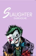 Slaughter » Joker|✓ by Darkholme
