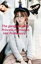 The Nerd Gangster Princess Is Secret Married To Her Professors  by chachalemnkei_13