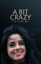 A bit crazy  Camila/you by tayanime