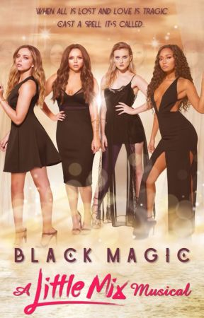 Black Magic: A Little Mix Musical by GavGav7