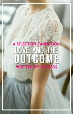 Love And The Outcome (A Selection Fanfiction)  by Vivi3332