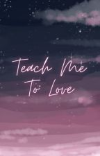 Teach Me To Love by iyeheti