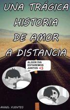 Una Trágica Historia De Amor a Distancia by AngelFuentes317