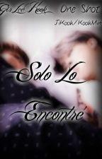 Solo Lo Encontré ×JiKook×OneShot by GirLeeKook