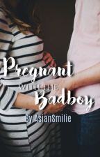 Pregnant with the Bad Boy by AsianSmilie