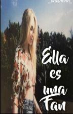 Ella Es Una Fan❤  by _crushhhh_