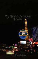 My Brain // Your Brain by BrokenFriend