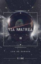 Via Matrea: Lua de Sangue by PFDiaZ
