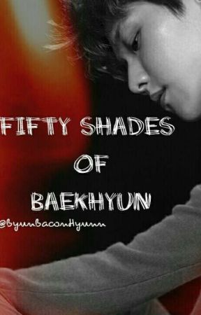 Fifty Shades Of BaekHyun 《♡》 ChanBaek 《♡》 by ByunBaconHyunn