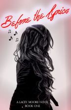 Before the Lyrics (a Lacey Moore novel, Book I) by fatalkiss