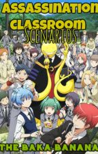 Assassination Classroom Scenarios by The-Baka-Banana