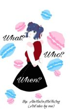What? Who? When? by AlExAsOmEtHiNg