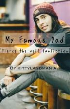 My Famous Dad. (Pierce The Veil fan fiction) by m-xrphineinjectixns