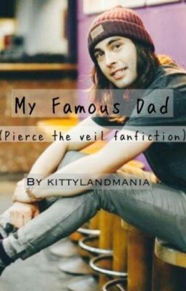 My Famous Dad. (Pierce The Veil fan fiction)