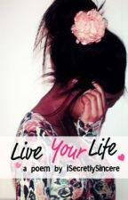 Live Your Life by iSecretlySincere