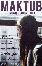 Maktub-Tinha Que Acontecer by anny_mendonca