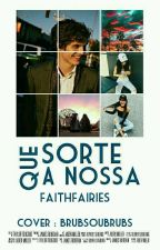 Que Sorte a Nossa by faithfairies