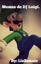 Memes de DJ Luigi. by -_Yuu-Chan_-
