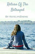 Return Of The Betrayed by KatelynZheng