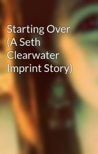 Starting Over (A Seth Clearwater Imprint Story) by Dizzie_Emziie