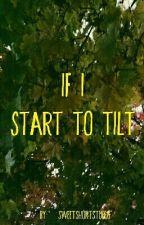 If I Start To Tilt. by sweetshortstuff13