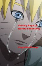 Shining Hope (A Naruto Fanfiction) by ForgottenOrange7141