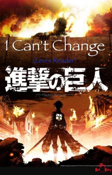 I Can't Change. |Reader Insert|